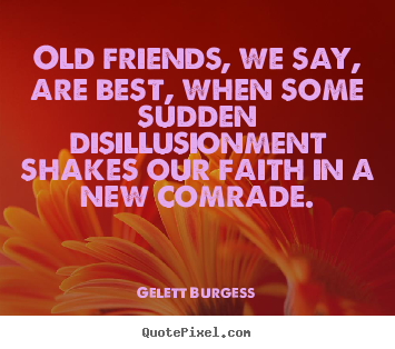 Some Quotes About Friendship Alluring Friendship Quotes  Old Friends We Say Are Best When Some Sudden