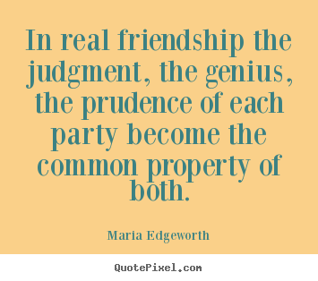 Quotes about friendship - In real friendship the judgment, the genius,..