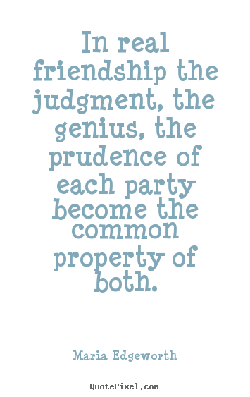 Friendship Quote   In Real Friendship The Judgment, The Genius, The  Prudence Of.