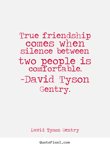 Friendship quote - True friendship comes when silence between..