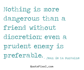 Make personalized picture quotes about friendship - Nothing is more dangerous than a friend without..
