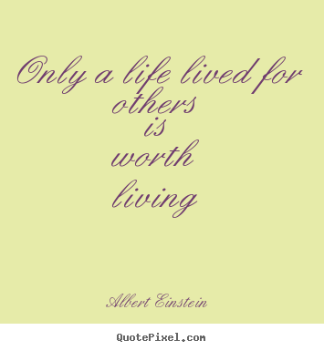 Customize poster quotes about friendship - Only a life lived for others is worth living