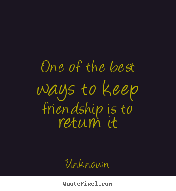 unknown picture quote one of the best ways to keep friendship is