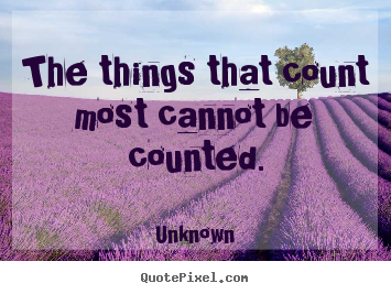The things that count most cannot be counted. Unknown great friendship quotes