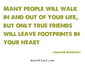 Famous Quotes About Friendship And Life Fascinating Eleanor Roosevelt's Famous Quotes  Quotepixel