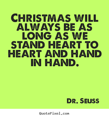 Create Your Own Picture Quotes About Friendship   Christmas Will Always Be  As Long As We
