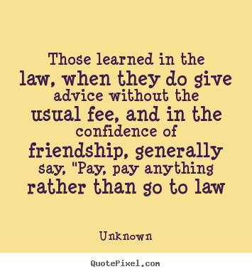 Unknown photo quotes - Those learned in the law, when they do give advice.. - Friendship quote