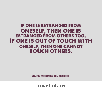 Quotes about friendship - If one is estranged from oneself, then one is estranged from..