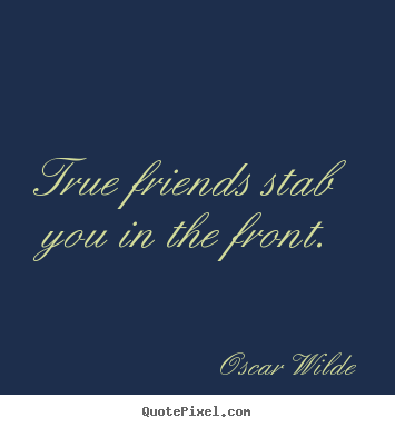 Quotes About Friendship True Friends Stab You In The Front