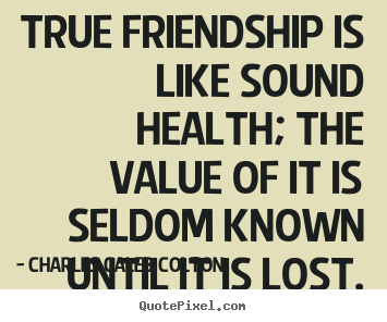 Friendship quote - True friendship is like sound health; the value of it is seldom known..