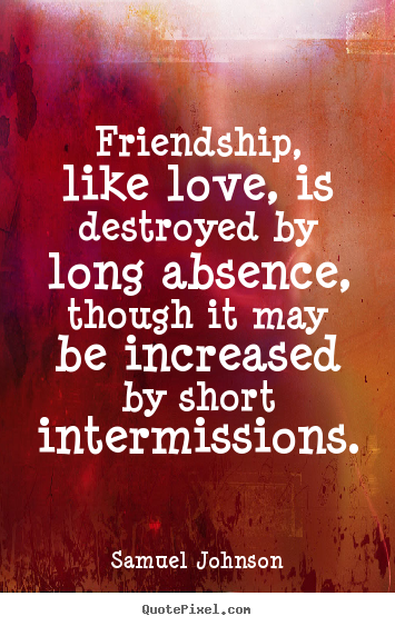 Quotes About Destroyed Friendship Fascinating Friendship Like Love Is Destroyedlong Absence.samuel