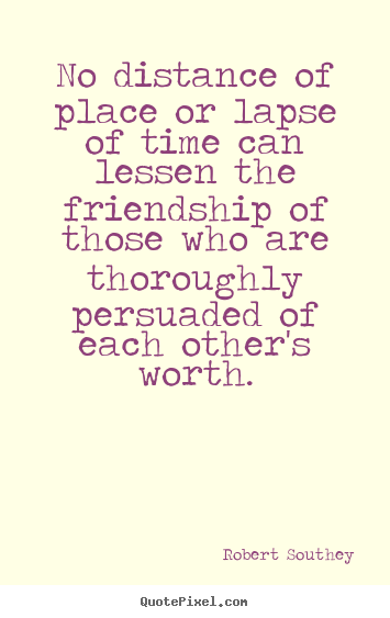 Quotes About Friendship Distance Amazing Friendship Quotes  No Distance Of Place Or Lapse Of Time Can