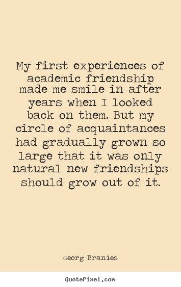 Friendship quotes - My first experiences of academic friendship made..