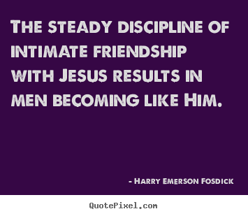 Intimate Quotes Alluring Quote About Friendship  The Steady Discipline Of Intimate