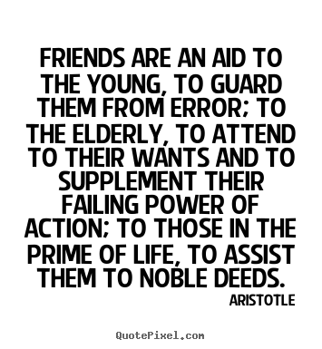 Quotes about friendship - Friends are an aid to the young, to guard them..