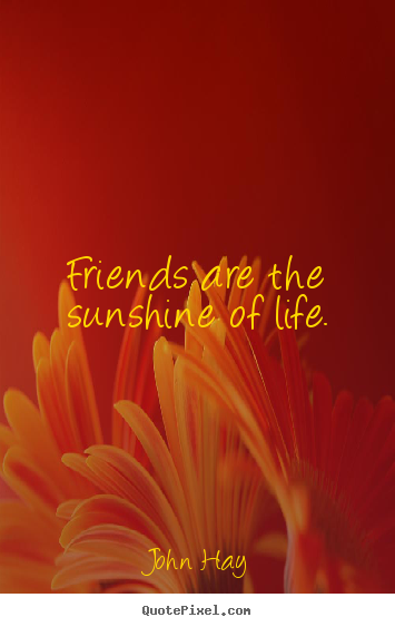Make personalized photo quotes about friendship - Friends are the sunshine of life.