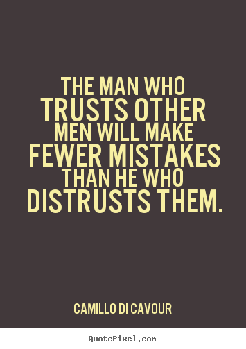 Quotes about friendship - The man who trusts other men ...
