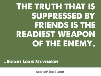 Quote about friendship - The truth that is suppressed by friends is the..