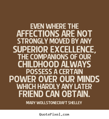 Mary Wollstonecraft Shelley picture quotes - Even where the affections are not strongly moved.. - Friendship quotes