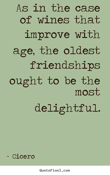 Quotes About Wine And Friendship Endearing Friendship Quotes  As In The Case Of Wines That Improve With Age