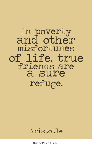 Aristotle picture quotes - In poverty and other misfortunes of life, true friends are.. - Friendship quotes