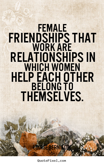 Quotes About Female Friendship Mesmerizing Friendship Quotes  Female Friendships That Work Are Relationships