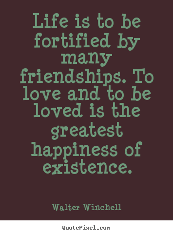Create custom picture quotes about friendship - Life is to be fortified by many friendships. to love and to be loved..