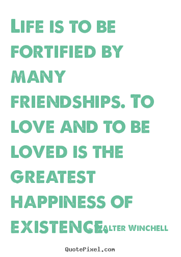 Make personalized picture quote about friendship - Life is to be fortified by many friendships...
