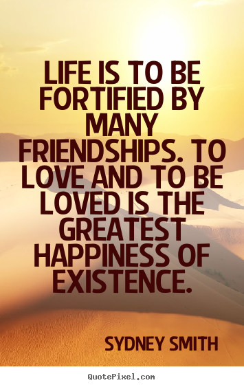 Create graphic photo sayings about friendship - Life is to ...