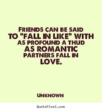 "Profound Quotes About Life Unique Quotes About Friendship  Friends Can Be Said To ""fall In Like"