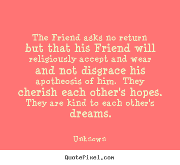 Make custom image quote about friendship - The friend asks no return but that his friend..