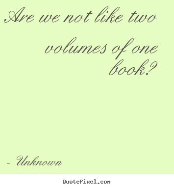 Unknown poster quotes - Are we not like two volumes of one book? - Friendship quotes