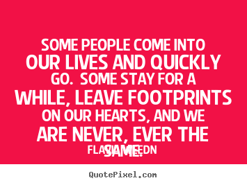 Friendship quotes - Some people come into our lives and quickly go.  some stay for a while,..