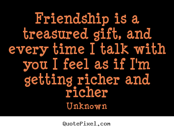 How to design poster quote about friendship - Friendship is a treasured gift, and every time..