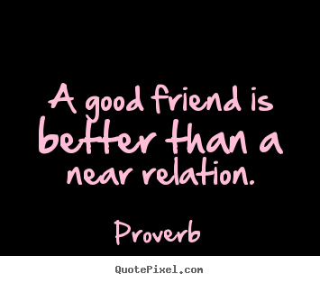 Quotes About Good Friendship Glamorous Proverb Picture Quotes  A Good Friend Is Better Than A Near