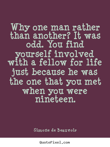 Make personalized image quotes about friendship - Why one man rather than another? it was odd. you find yourself involved..