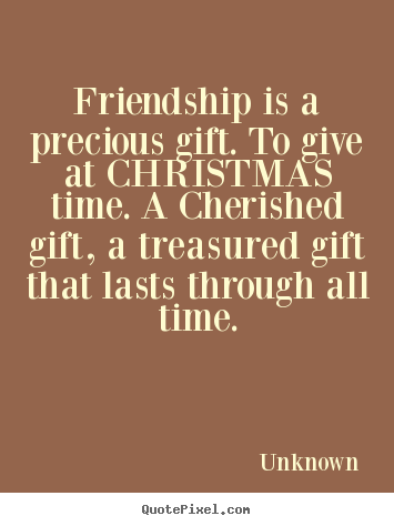 Christmas Quotes About Friendship Custom Friendship Is A Precious Giftto Give At Christmas Time