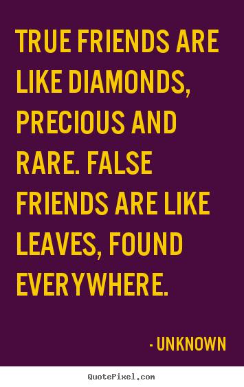 Funny quotes about untrue friends : Pics photos true friends are like diamonds precious and