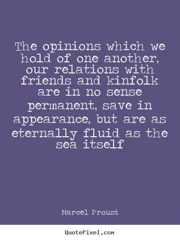 Marcel Proust picture quotes - The opinions which we hold of one another, our relations.. - Friendship quotes