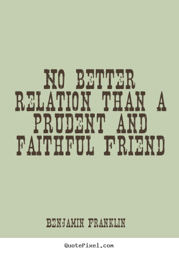 Friendship sayings - No better relation than a prudent and faithful..