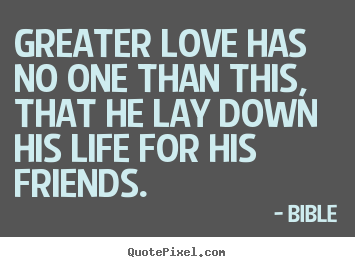 Biblical Quotes About Friendship Awesome Quotes  Greater Love Has No One Than This That He Lay Down His