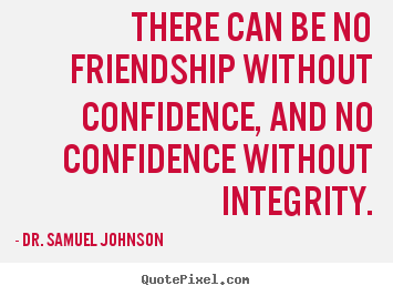 Create your own picture quotes about friendship - There can be no friendship without confidence, and no confidence..
