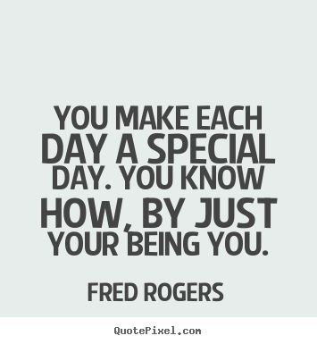 Fred rogers picture quotes you make each day a special day you fred rogers poster quotes you make each day a special day you know how altavistaventures Images