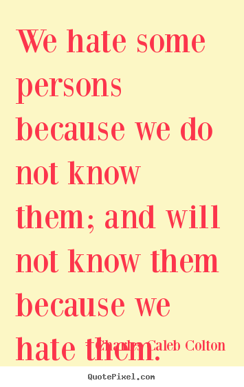 Create graphic picture quotes about friendship - We hate some persons because we do not know them;..