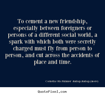 Create graphic photo quotes about friendship - To cement a new friendship, especially between foreigners or persons..