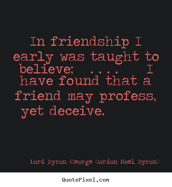 Lord Byron (George Gordon Noel Byron) image quotes - In friendship i early was taught to believe; . . . . i.. - Friendship quotes