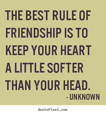 Unknown picture quotes - The best rule of friendship is to keep your heart.. - Friendship quotes