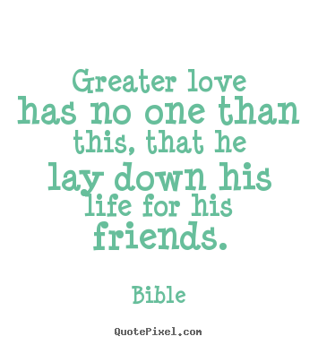 Friendship quotes greater love has no one than this that he lay diy picture quotes about friendship greater love has no one than this that he thecheapjerseys Choice Image