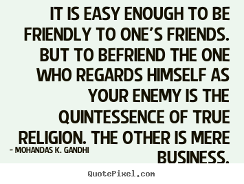 Design custom image quote about friendship - It is easy enough to be friendly to one's friends...