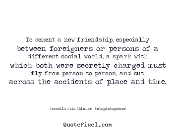 Friendship quote - To cement a new friendship, especially between foreigners..